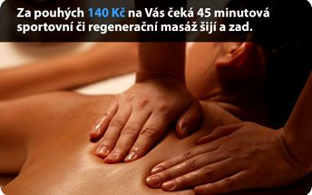 Za pouhých 140 Kč na Vás čeká 45 minutová sportovní či regenerační masáž šije a zad.