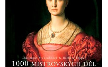 Jedinečná kniha – 1000 MISTROVSKÝCH DĚL evropského malířství z let 1300–1850 od autorů Christiane Stuckenbrock a Barbary Töpper!