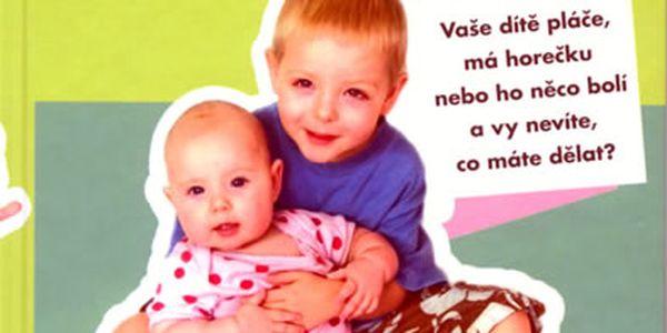 Kniha Dítě je nemocné! Co mám dělat? Jak rychle zatočit s dětskými nemocemi.