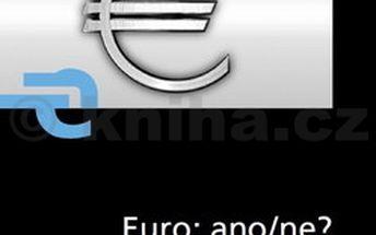 Euro: ano/ne?. Vyvážená analýza všech pro a proti přijetí Eura v ČR