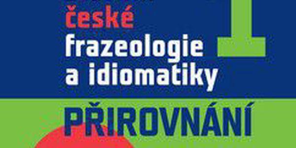 F. Čermák a kolektiv: Slovník české frazeologie a idiomatiky 1