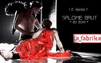 Představení - Salome brut - již dnes!
