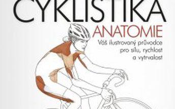 Cyklistika - anatomie Váš ilustrovaný průvodce pro sílu, rychlost a vytrvalost