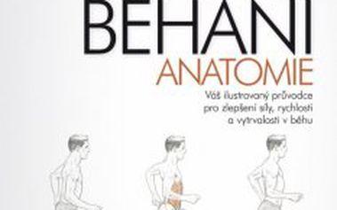 Běhání - anatomie Váš ilustrovaný průvodce pro zlepšení síly, rychlosti a vytrvalosti v běhu