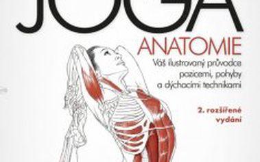 JÓGA - anatomie, 2. rozšířené vydání Váš ilustrovaný průvodce pozicemi, pohyby a dýchacími technikami