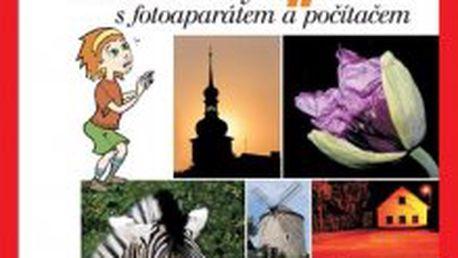 Škola fotografování pro kluky a holky II Kouzla a triky s fotoaparátem a počítačem