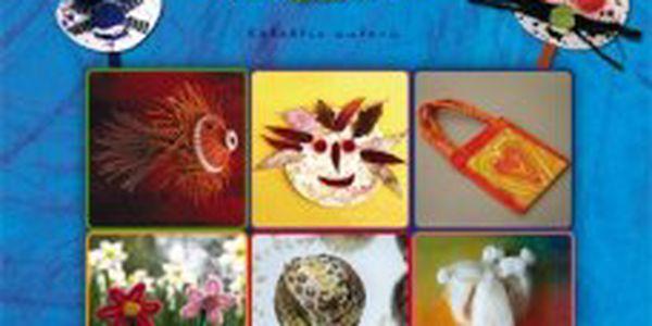 Velká kniha výtvarných nápadů pro děti 40 úžasných výrobků z 10 výtvarných materiálů