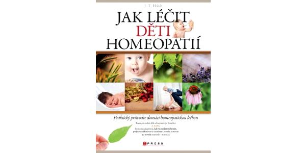 Jak léčit děti homeopatií Praktický průvodce domácí alternativní léčbou