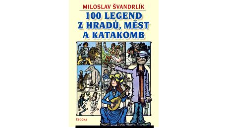 100 legend z hradů, měst a katakomb - Miloslav Švandrlík, Jiří Winter Neprakta - 16x22