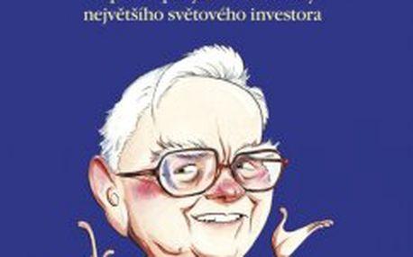 Warren Buffett hovoří Vtipné nápady a moudré rady největšího světového investrora