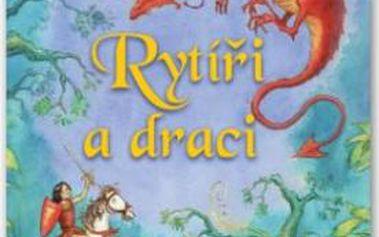 Rytíři a draci Vstupte do tajemného světa rytířů a draků, kouzelných království a začarovaných tvorů! Začtěte se do 20 příběhů v této knížce – a neodtrhnete se!