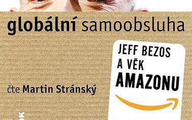 Globální samoobsluha - Jeff Bezos a věk Amazonu - CDmp3 (Čte Martin Stránský)
