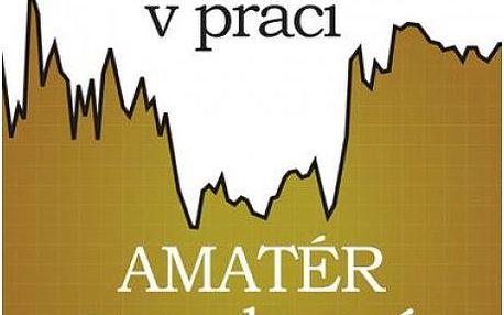 Profesionál v práci, amatér v soukromí? Jak podávat špičkový výkon v práci a zároveň vést kvalitní osobní život
