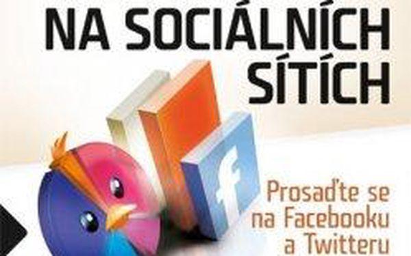 Marketing na sociálních sítích Prosaďte se na Facebooku a Twitteru