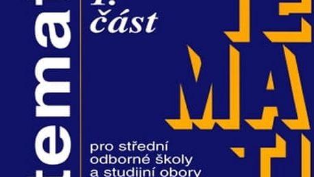 Matematika pro SOŠ a studijní obory SOU - 1.část
