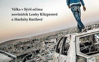 Islámskému státu na dostřel - Válka v Sýrii očima novinářek Lenky Klicperové a Markéty Kutilové