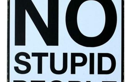 Plechová cedule - No Stupid People